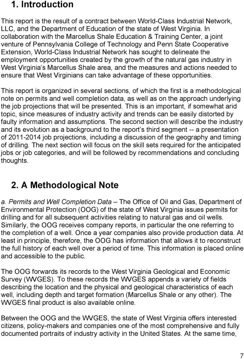sought to delineate the employment opportunities created by the growth of the natural gas industry in West Virginia s Marcellus Shale area, and the measures and actions needed to ensure that West