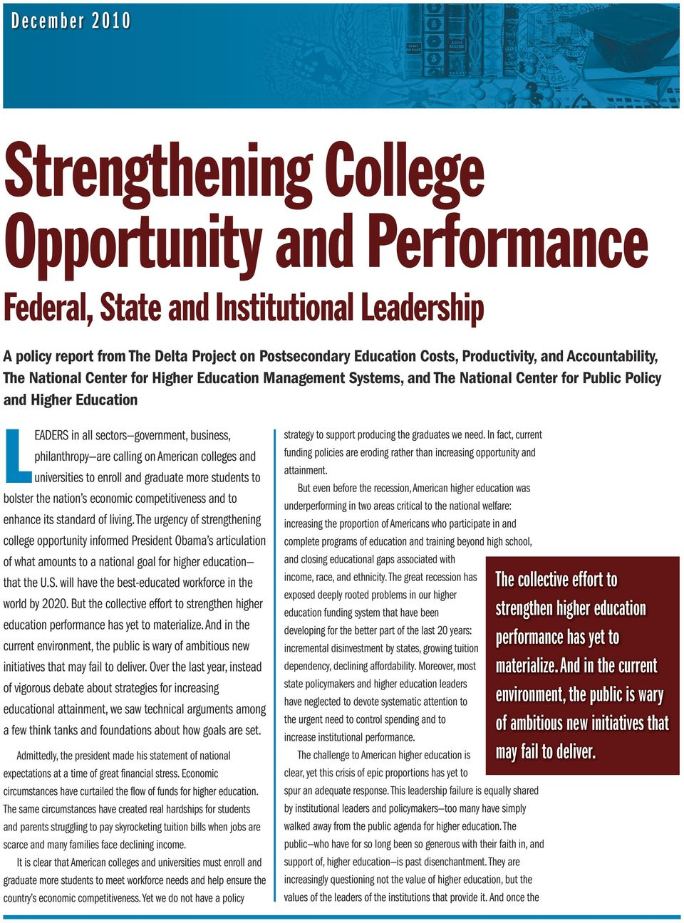 are calling on American colleges and universities to enroll and graduate more students to bolster the nation s economic competitiveness and to enhance its standard of living.