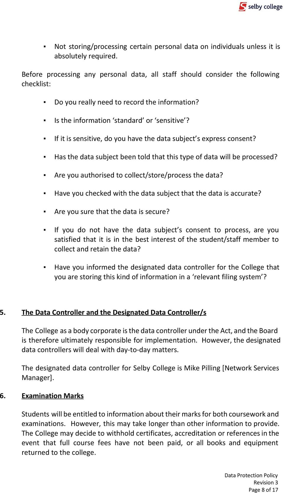If it is sensitive, do you have the data subject s express consent? Has the data subject been told that this type of data will be processed? Are you authorised to collect/store/process the data?