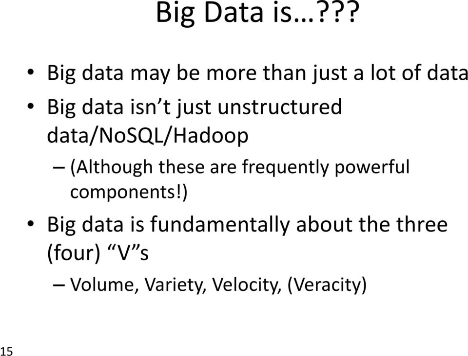 just unstructured data/nosql/hadoop (Although these are