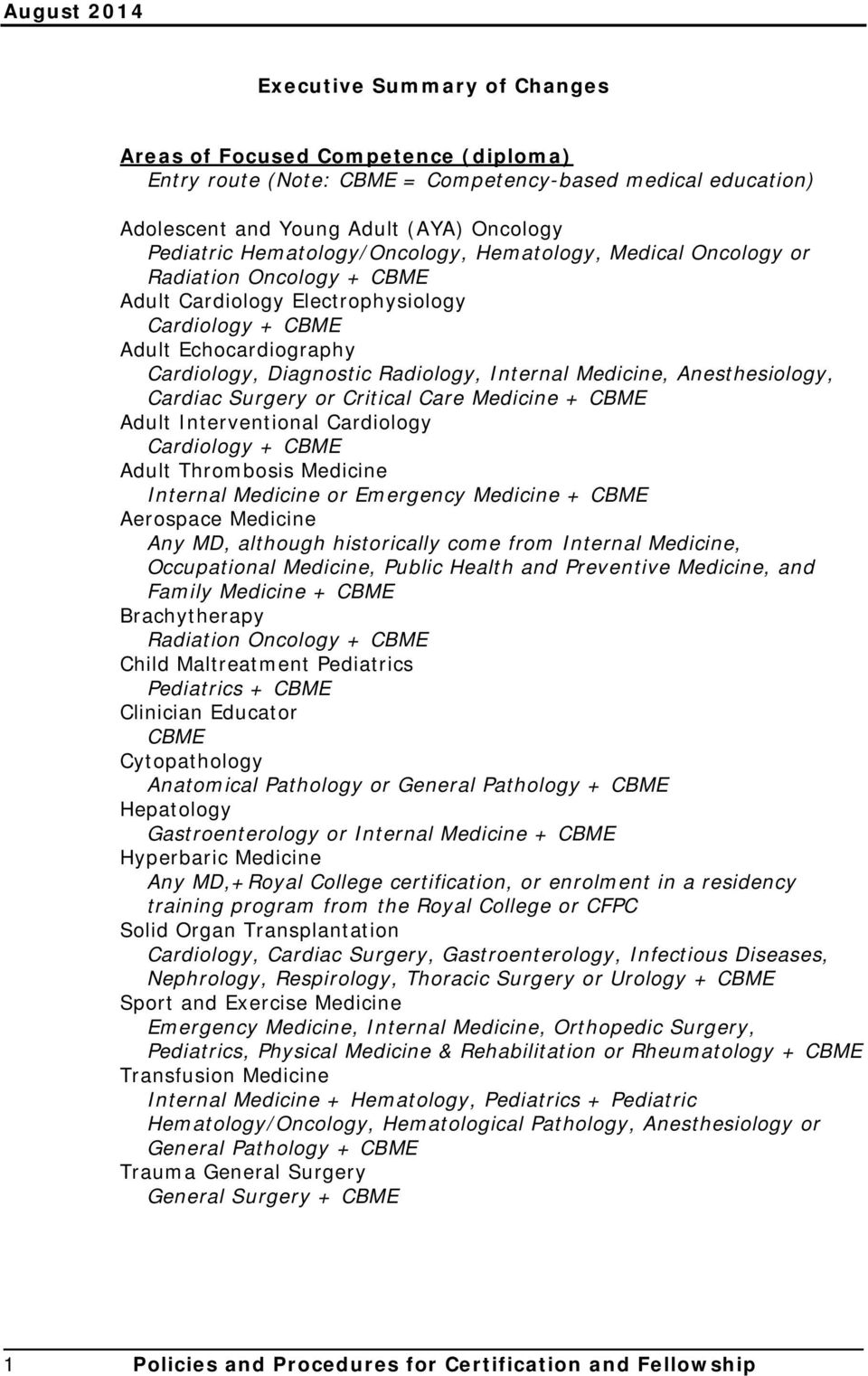 Medicine, Anesthesiology, Cardiac Surgery or Critical Care Medicine + CBME Adult Interventional Cardiology Cardiology + CBME Adult Thrombosis Medicine Internal Medicine or Emergency Medicine + CBME