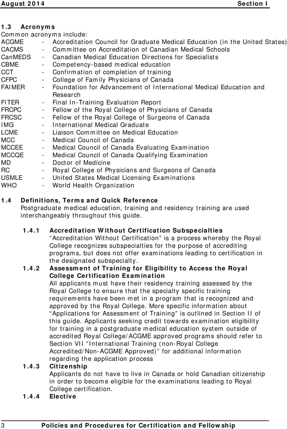 Canadian Medical Education Directions for Specialists CBME CCT - - Competency-based medical education Confirmation of completion of training CFPC - College of Family Physicians of Canada FAIMER -