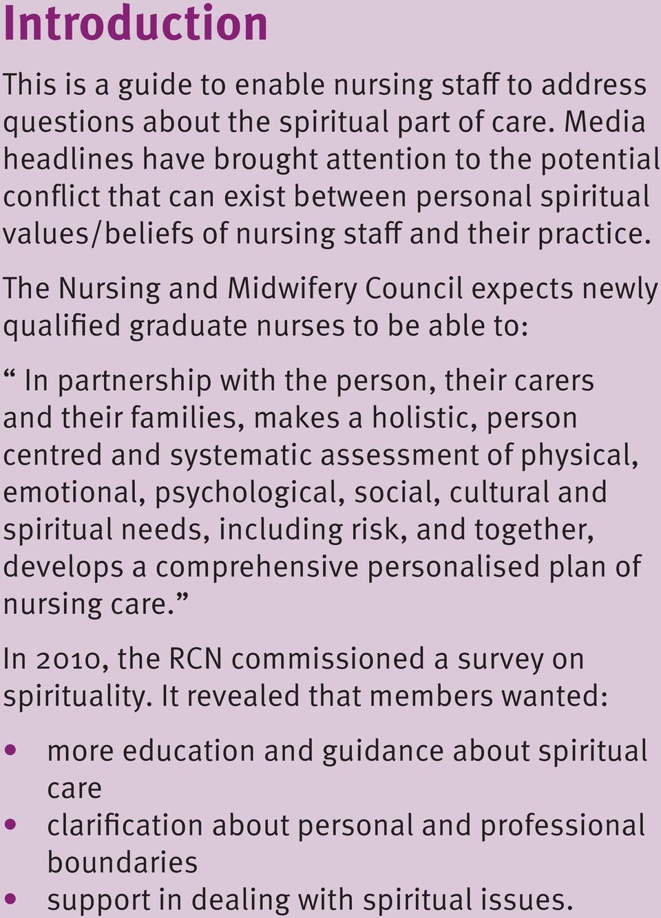 The Nursing and Midwifery Council expects newly qualified graduate nurses to be able to: In partnership with the person, their carers and their families, makes a holistic, person centred and