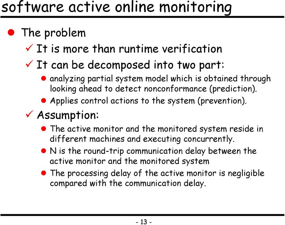 Assumption: The active monitor and the monitored system reside in different machines and executing concurrently.