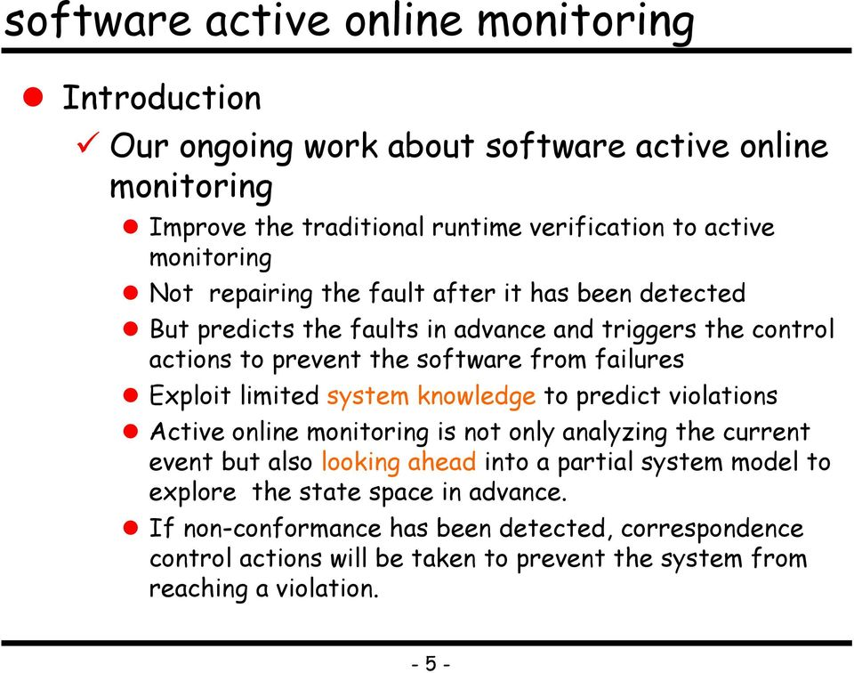 knowledge to predict violations Active online monitoring is not only analyzing the current event but also looking ahead into a partial system model to explore