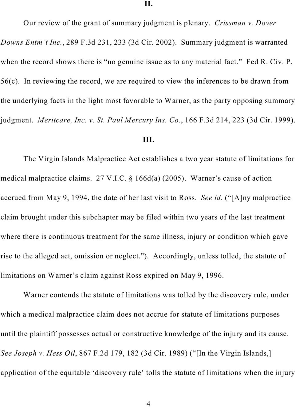 In reviewing the record, we are required to view the inferences to be drawn from the underlying facts in the light most favorable to Warner, as the party opposing summary judgment. Meritcare, Inc. v. St.