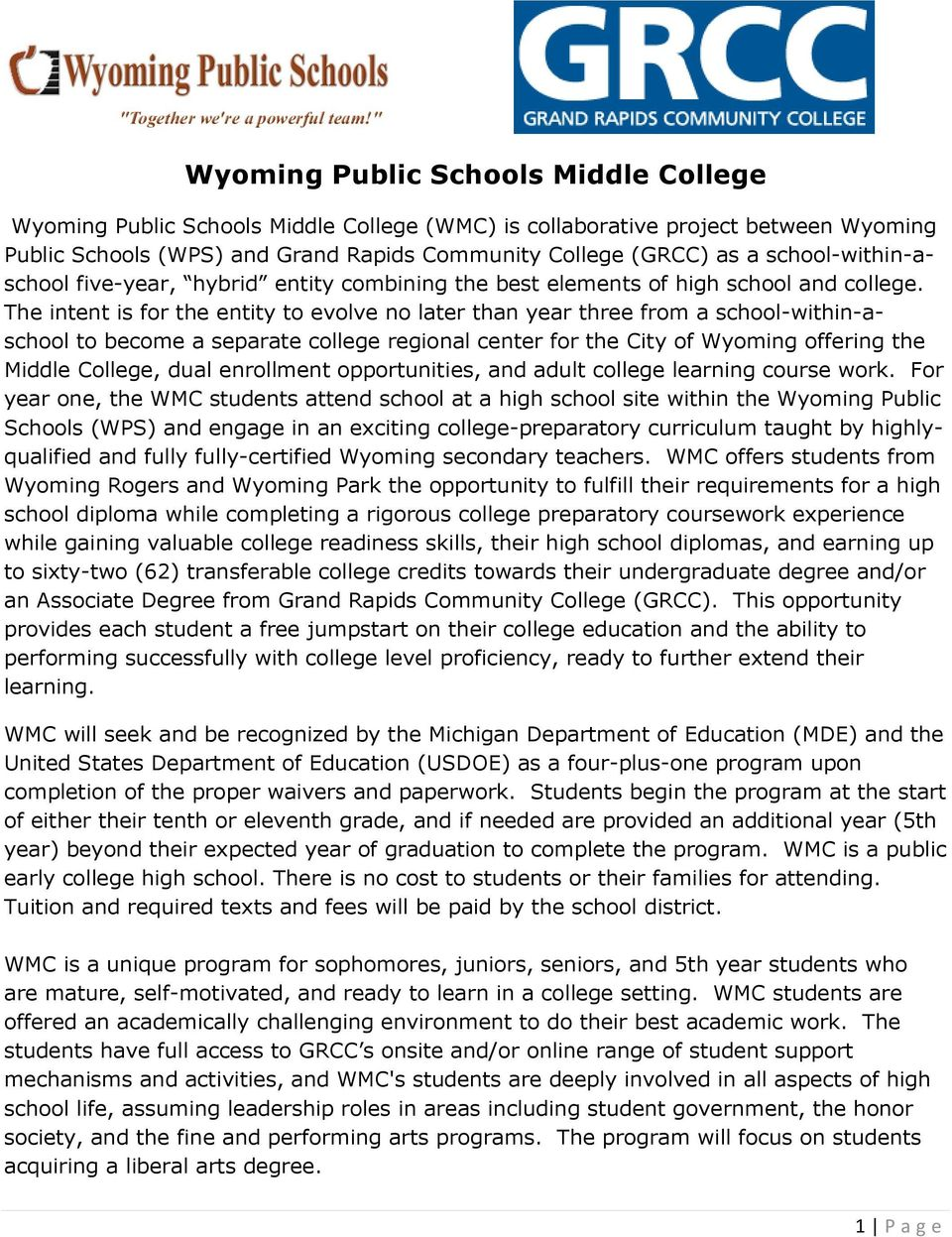 The intent is for the entity to evolve no later than year three from a school-within-aschool to become a separate college regional center for the City of Wyoming offering the Middle College, dual