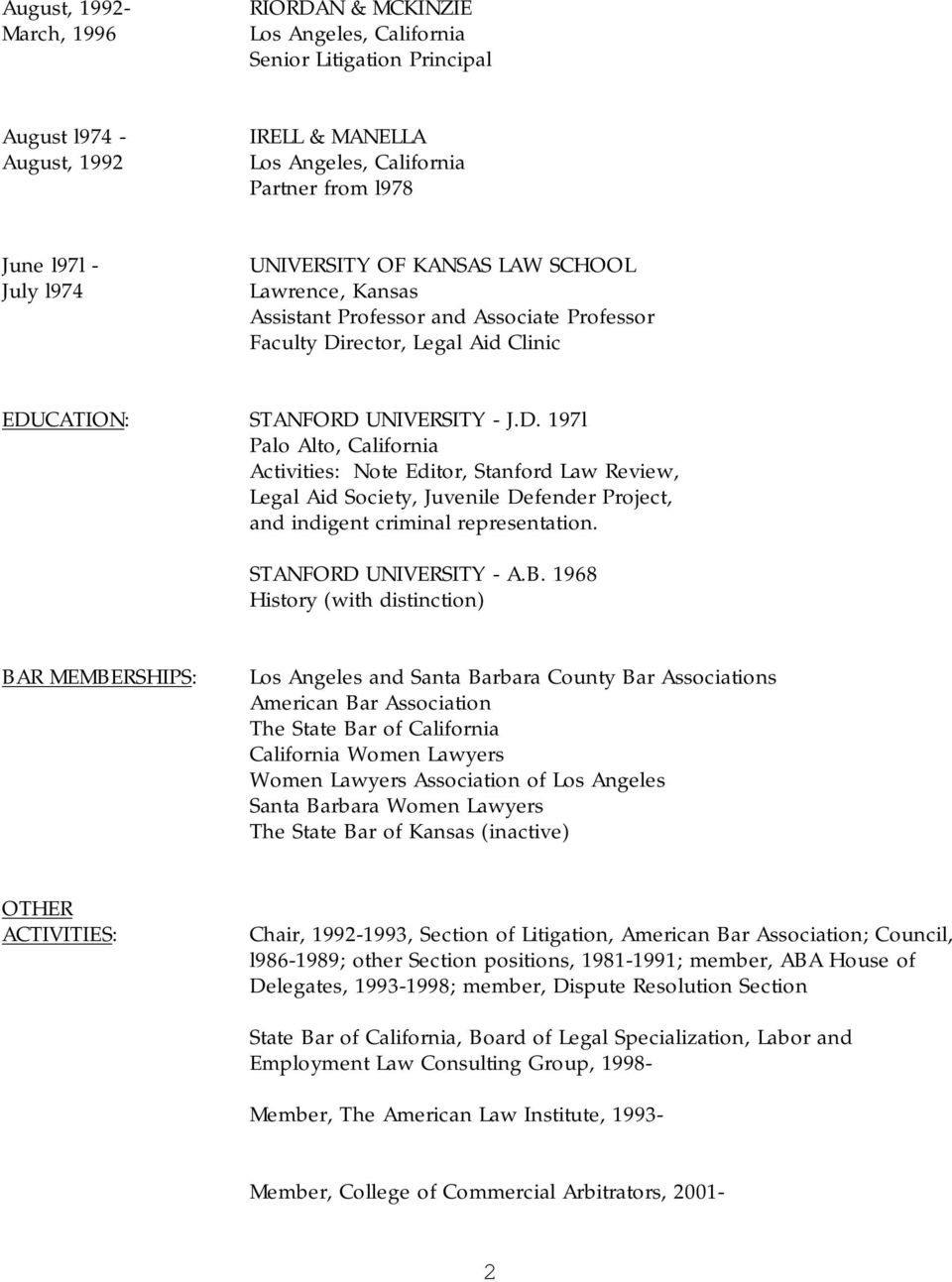 rector, Legal Aid Clinic EDUCATION: STANFORD UNIVERSITY - J.D. 197l Palo Alto, California Activities: Note Editor, Stanford Law Review, Legal Aid Society, Juvenile Defender Project, and indigent criminal representation.