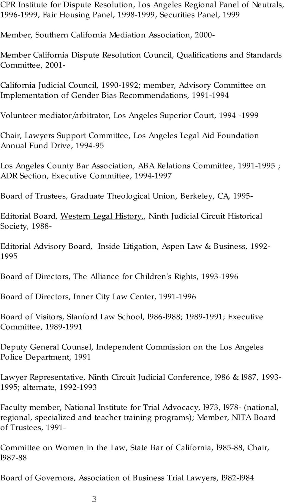 Recommendations, 1991-1994 Volunteer mediator/arbitrator, Los Angeles Superior Court, 1994-1999 Chair, Lawyers Support Committee, Los Angeles Legal Aid Foundation Annual Fund Drive, 1994-95 Los