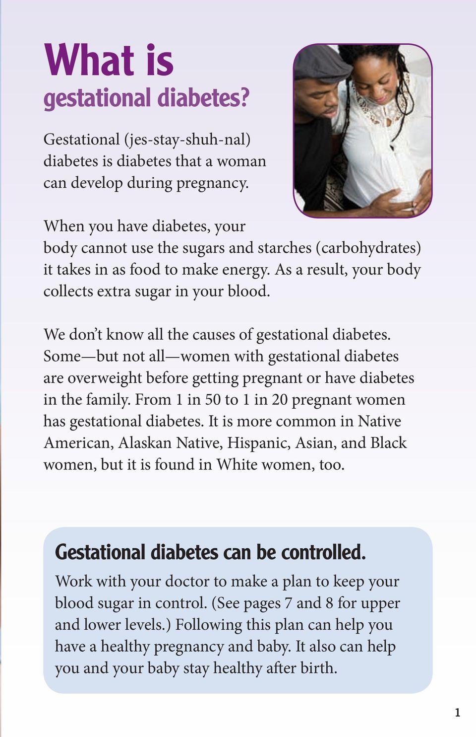 We dn t knw all the causes f gestatinal diabetes. Sme but nt all wmen with gestatinal diabetes are verweight befre getting pregnant r have diabetes in the family.