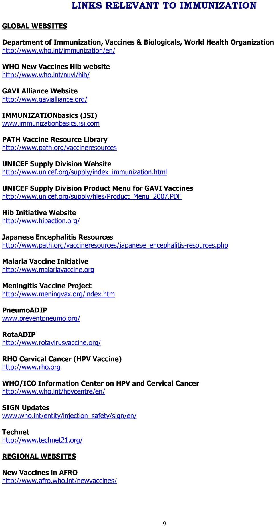 com PATH Vaccine Resource Library http://www.path.org/vaccineresources UNICEF Supply Division Website http://www.unicef.org/supply/index_immunization.