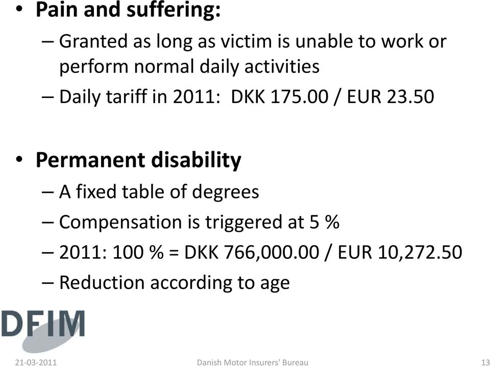 50 Permanent disability A fixed table of degrees Compensation is triggered at 5 %