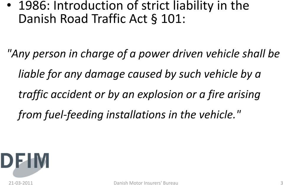 by such vehicle by a traffic accident or by an explosion or a fire arising from