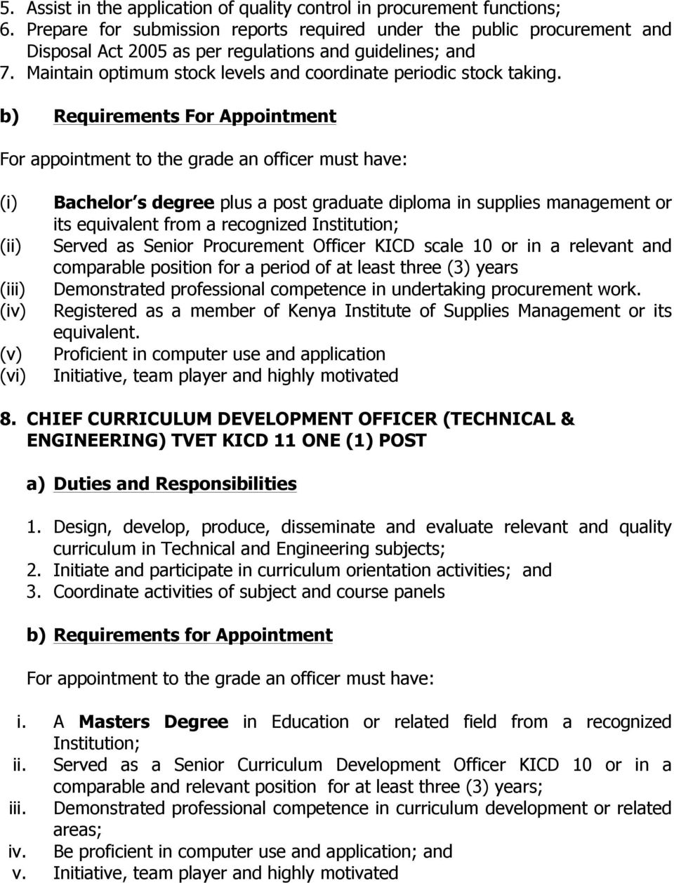 b) Requirements For Appointment For appointment to the grade an officer must have: (vi) Bachelor s degree plus a post graduate diploma in supplies management or its equivalent from a recognized