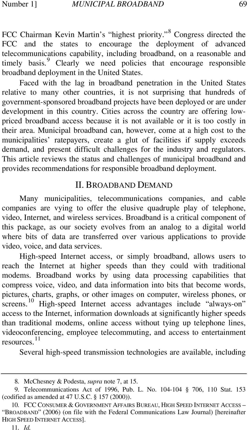 9 Clearly we need policies that encourage responsible broadband deployment in the United States.