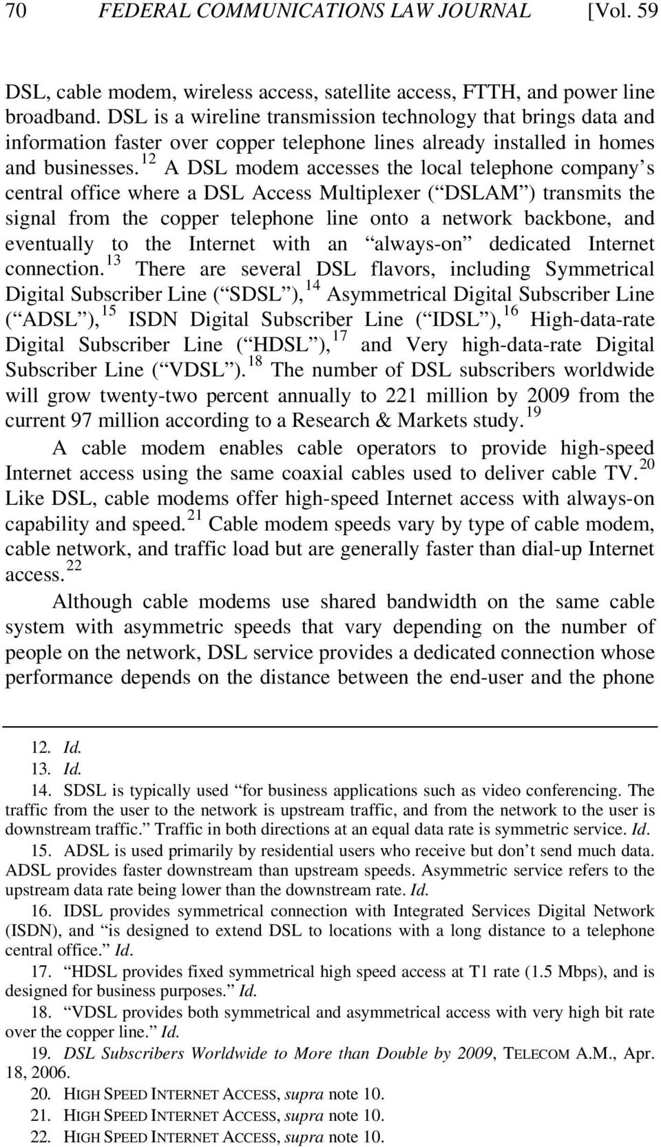 12 A DSL modem accesses the local telephone company s central office where a DSL Access Multiplexer ( DSLAM ) transmits the signal from the copper telephone line onto a network backbone, and