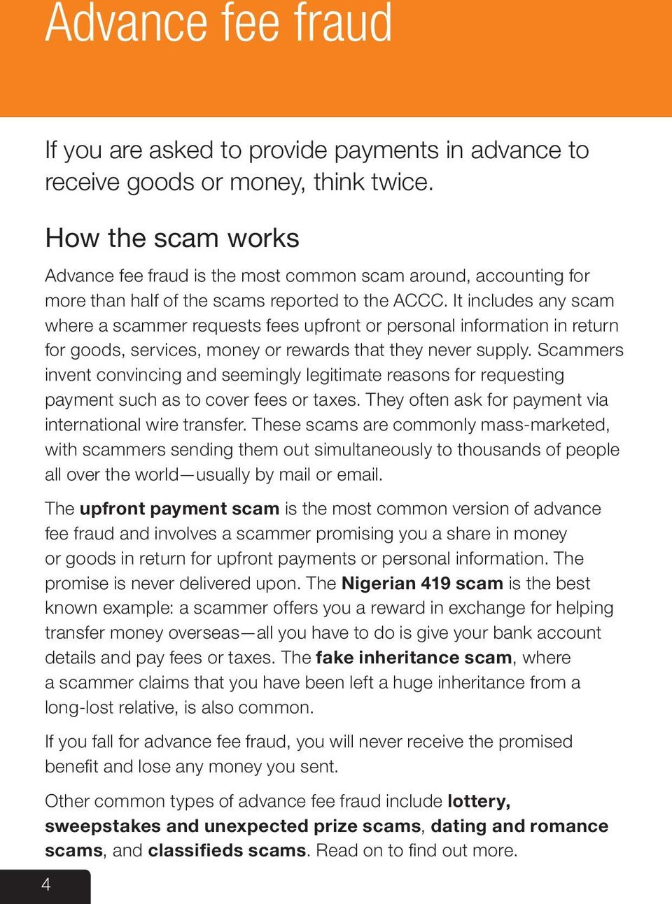 It includes any scam where a scammer requests fees upfront or personal information in return for goods, services, money or rewards that they never supply.
