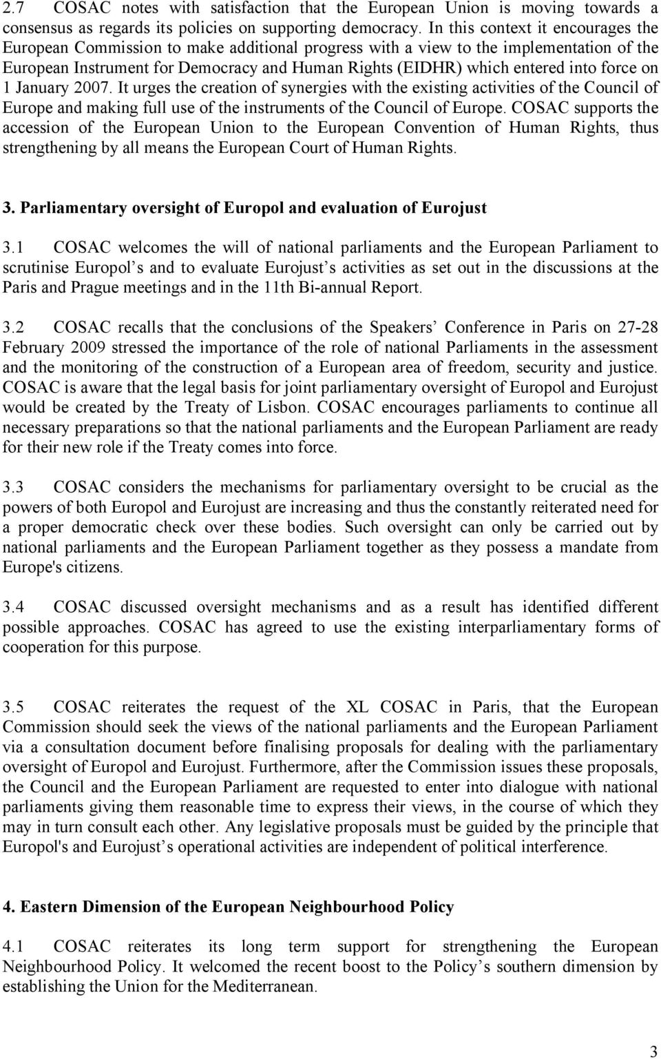 into force on 1 January 2007. It urges the creation of synergies with the existing activities of the Council of Europe and making full use of the instruments of the Council of Europe.