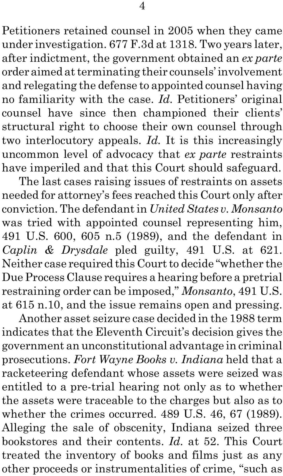 the case. Id. Petitioners original counsel have since then championed their clients structural right to choose their own counsel through two interlocutory appeals. Id. It is this increasingly uncommon level of advocacy that ex parte restraints have imperiled and that this Court should safeguard.