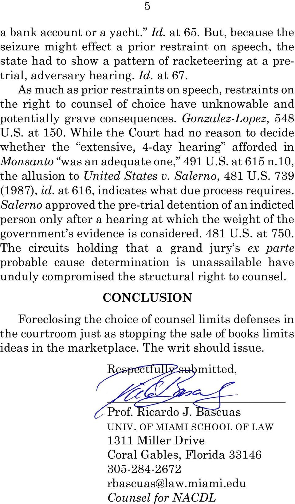 While the Court had no reason to decide whether the extensive, 4-day hearing afforded in Monsanto was an adequate one, 491 U.S. at 615 n.10, the allusion to United States v. Salerno, 481 U.S. 739 (1987), id.