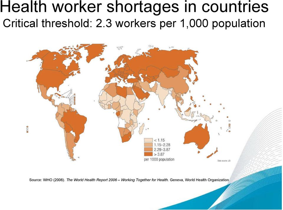 3 workers per 1,000 population Source: WHO (2006).