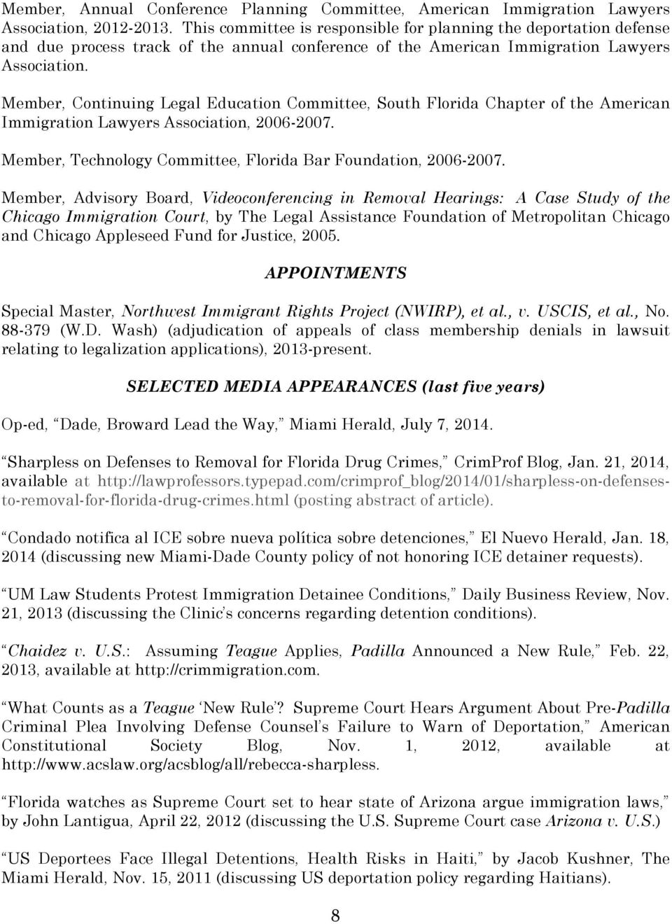 Member, Continuing Legal Education Committee, South Florida Chapter of the American Immigration Lawyers Association, 2006-2007. Member, Technology Committee, Florida Bar Foundation, 2006-2007.