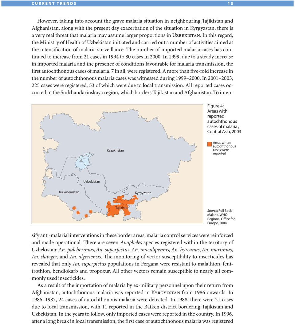 In 22, the explosive resumption of malaria transmission produced an epidemic situation with an incidence much greater than that reported in the past years in Kyrgyzstan and a total of 2267