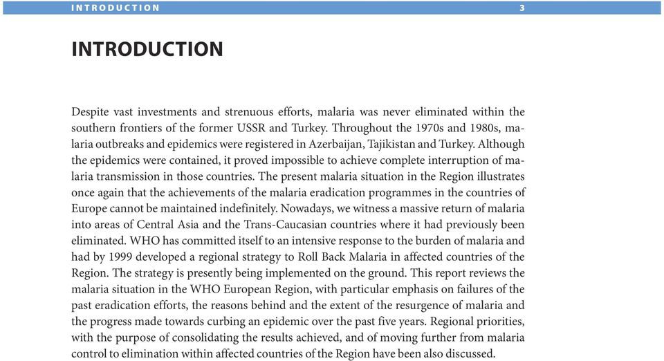 Although the epidemics were contained, it proved impossible to achieve complete interruption of malaria transmission in those countries.