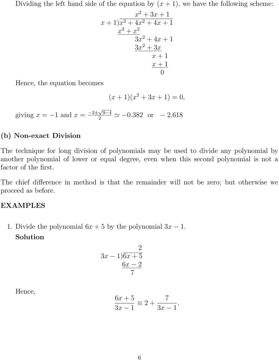 618 (b) Non-exact Division The technique for long division of polynomials may be used to divide any polynomial by another polynomial of lower or equal degree, even when this