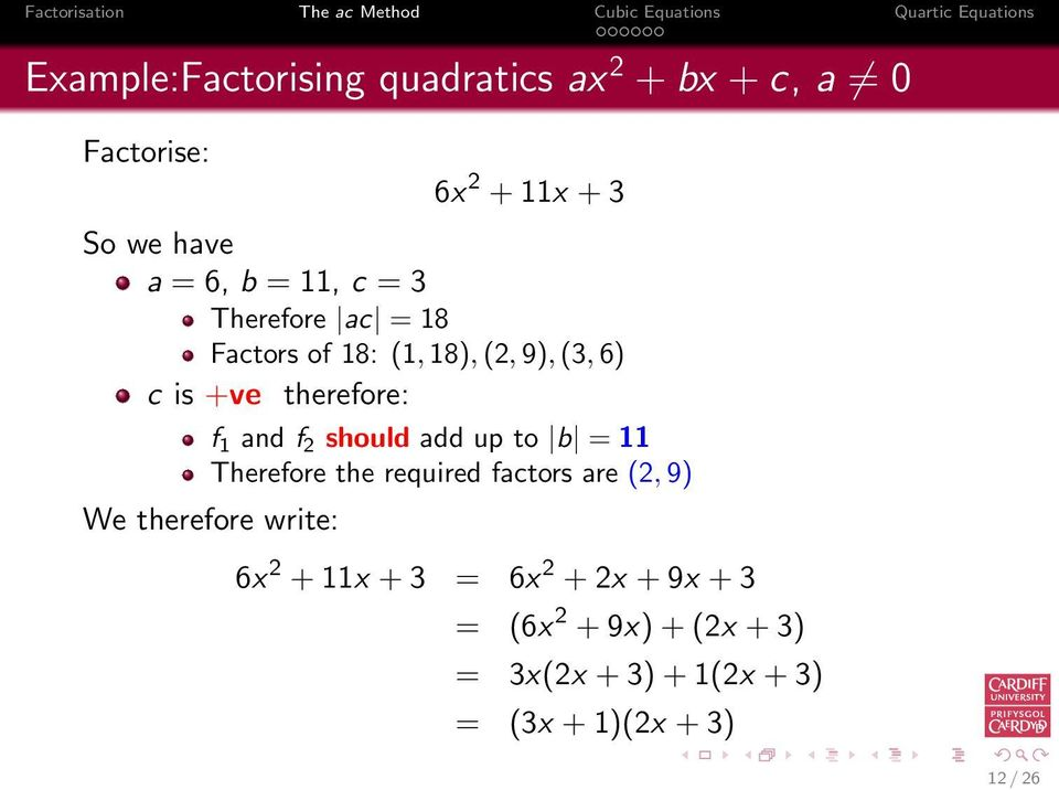 should add up to b = Therefore the required factors are (2, 9) We therefore write: 6x 2 + x +