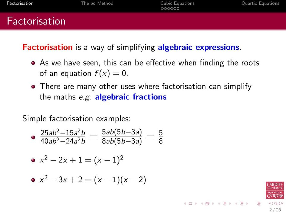 There are many other uses where factorisation can simplify the maths e.g.