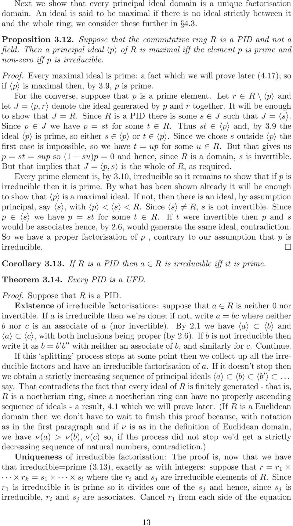 Suppose that the commutative ring R is a PID and not a field. Then a principal ideal p of R is maximal iff the element p is prime and non-zero iff p is irreducible. Proof.