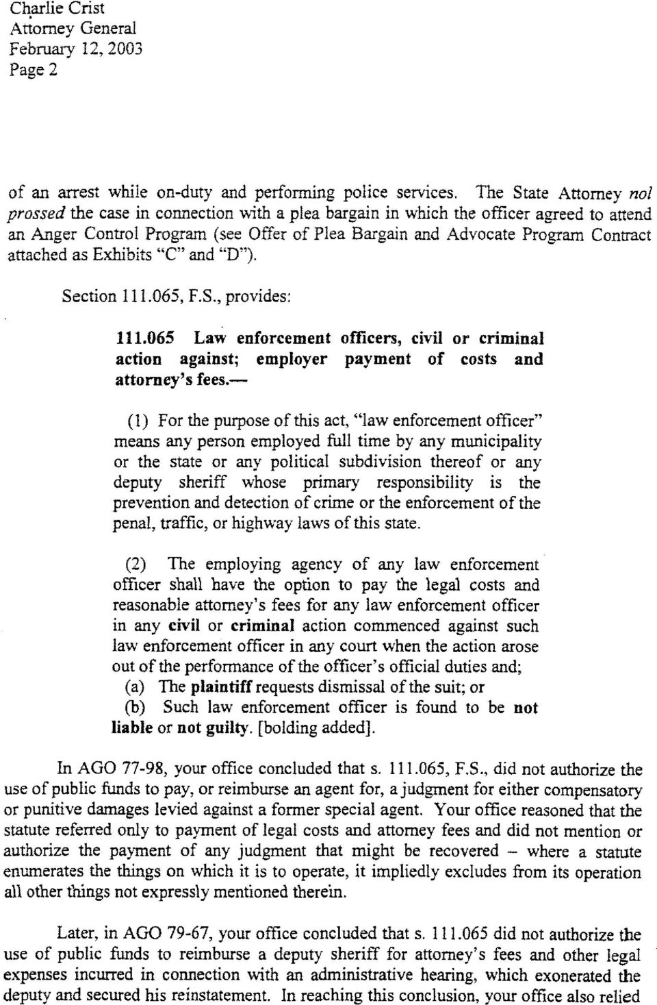 "attached as Exhibits ""C"" and ""D""). Section 111.065, F.S., provides : 111.065 Law enforcement officers, civil or criminal action against; employer payment of costs and attorney's fees."