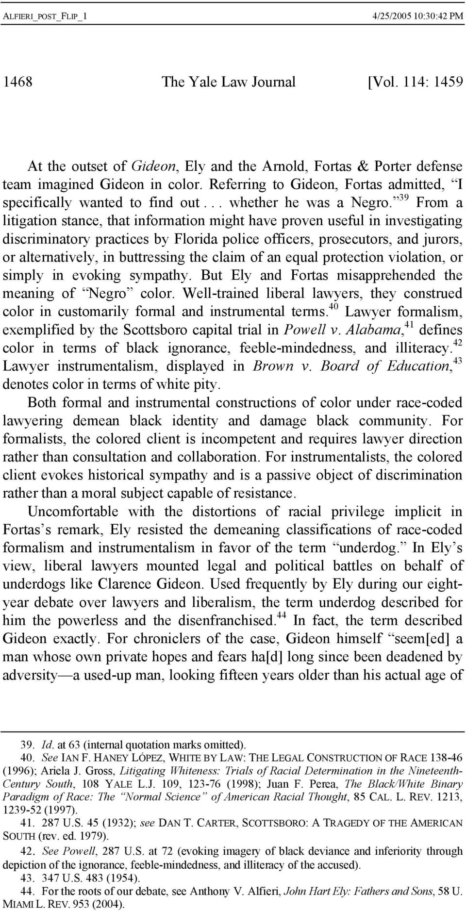 39 From a litigation stance, that information might have proven useful in investigating discriminatory practices by Florida police officers, prosecutors, and jurors, or alternatively, in buttressing
