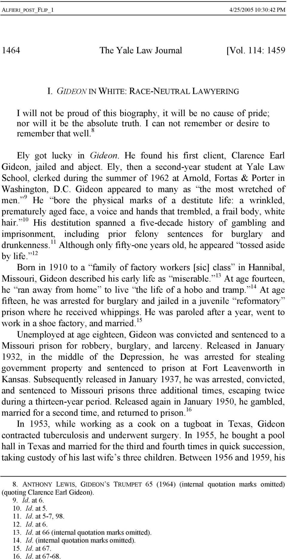 Ely, then a second-year student at Yale Law School, clerked during the summer of 1962 at Arnold, Fortas & Porter in Washington, D.C. Gideon appeared to many as the most wretched of men.