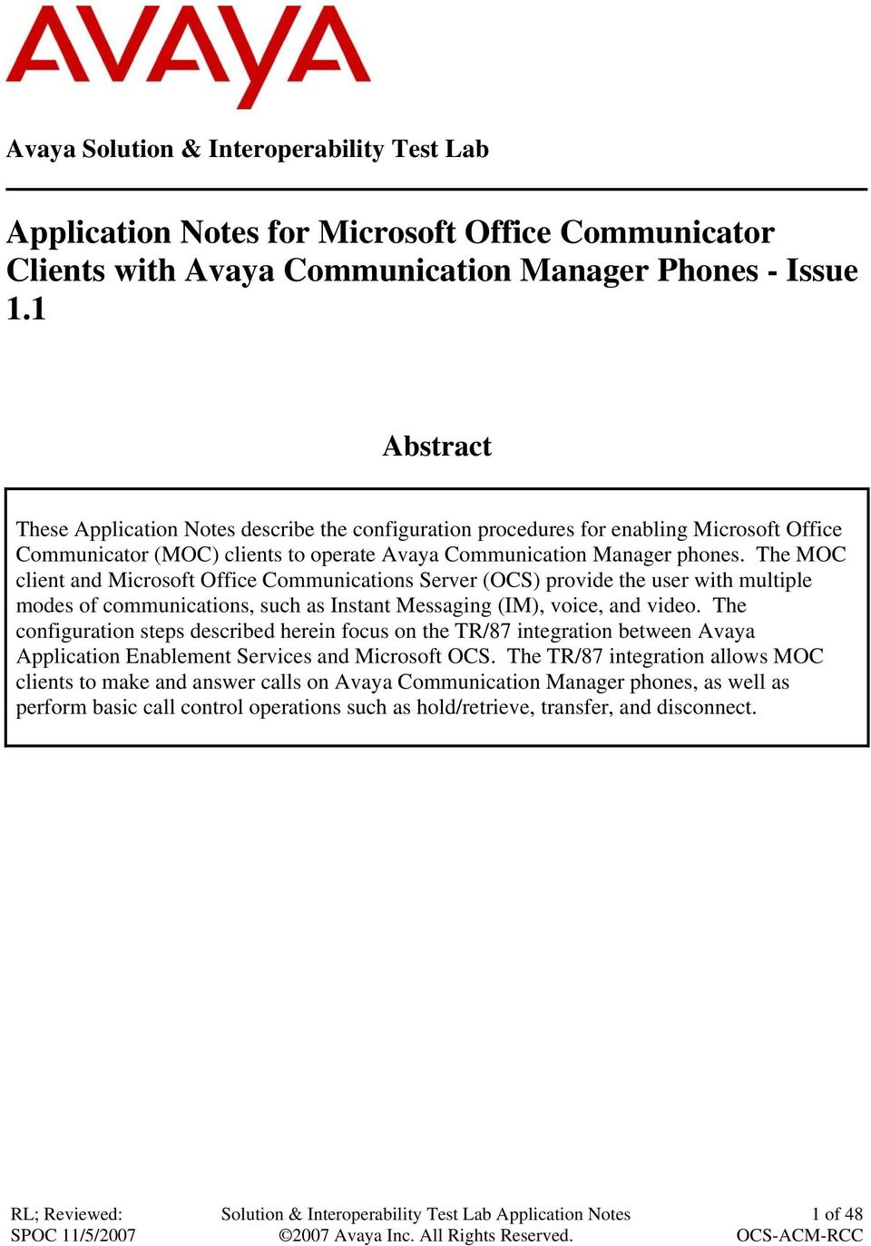 The MOC client and Microsoft Office Communications Server (OCS) provide the user with multiple modes of communications, such as Instant Messaging (IM), voice, and video.