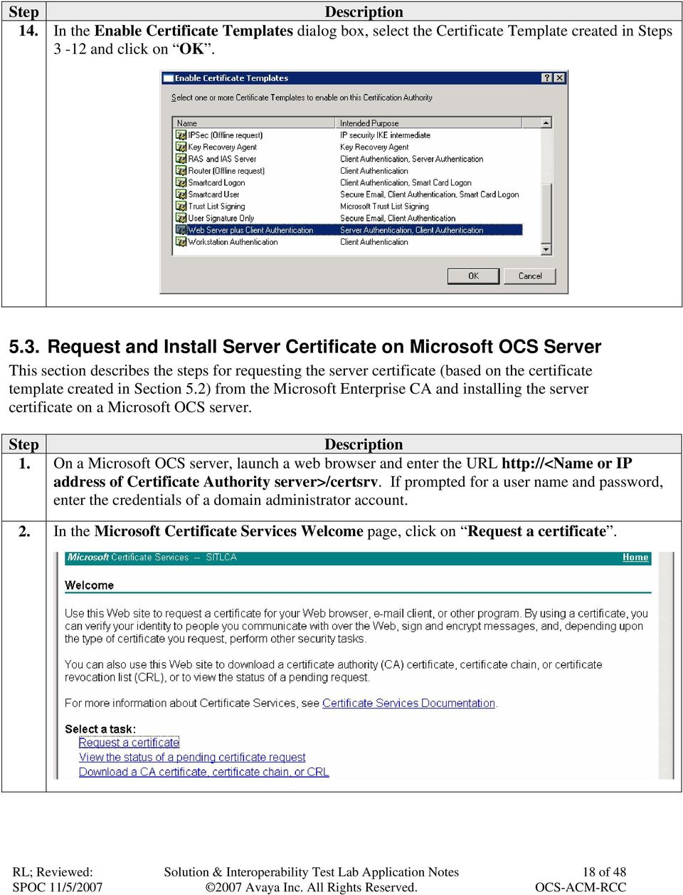 Request and Install Server Certificate on Microsoft OCS Server This section describes the steps for requesting the server certificate (based on the certificate template created in Section