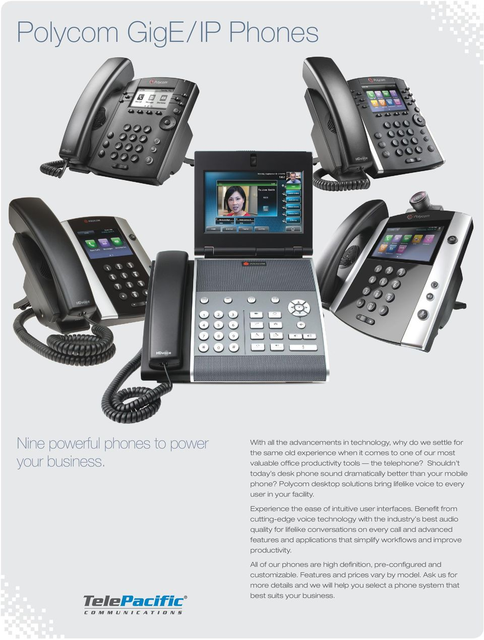 Shouldn t today s desk phone sound dramatically better than your mobile phone? Polycom desktop solutions bring lifelike voice to every user in your facility.