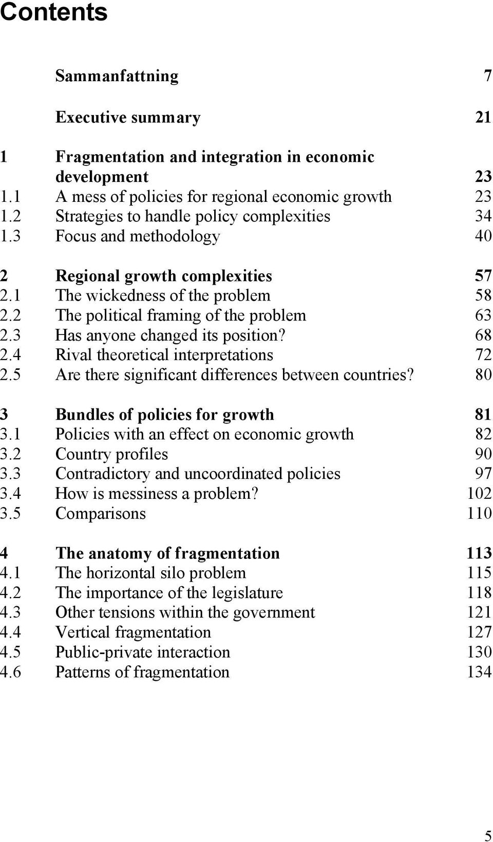 3 Has anyone changed its position? 68 2.4 Rival theoretical interpretations 72 2.5 Are there significant differences between countries? 80 3 Bundles of policies for growth 81 3.