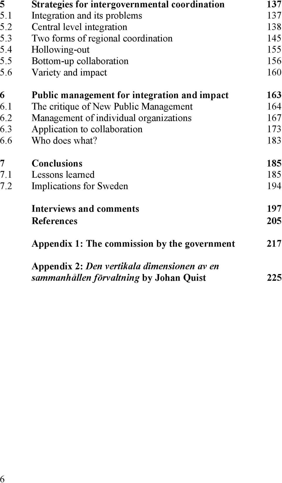 1 The critique of New Public Management 164 6.2 Management of individual organizations 167 6.3 Application to collaboration 173 6.6 Who does what? 183 7 Conclusions 185 7.