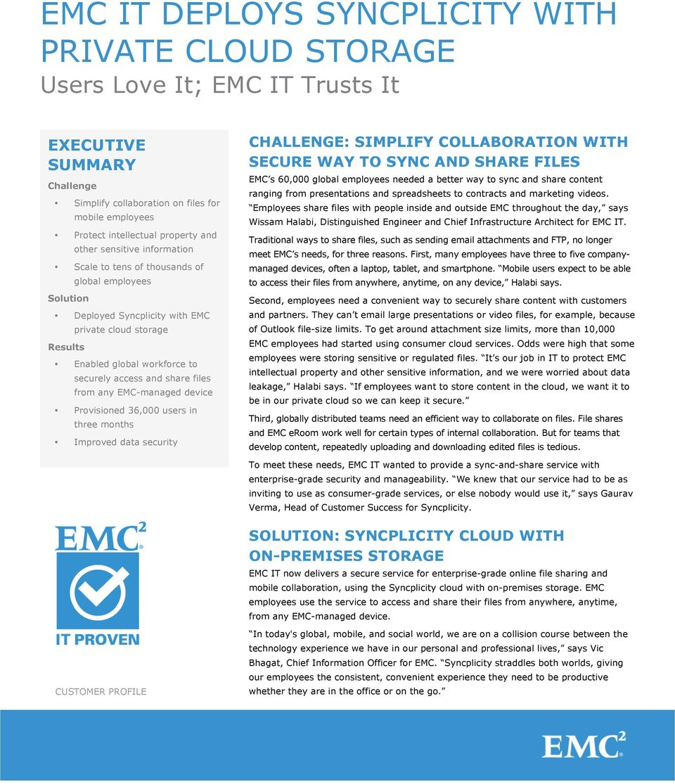 share files from any EMC-managed device Provisioned 36,000 users in three months Improved data security CHALLENGE: SIMPLIFY COLLABORATION WITH SECURE WAY TO SYNC AND SHARE FILES EMC s 60,000 global