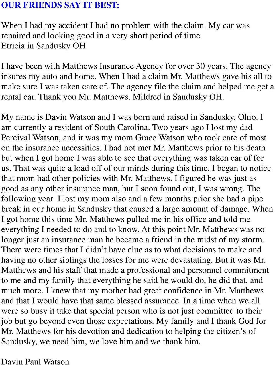 The agency file the claim and helped me get a rental car. Thank you Mr. Matthews. Mildred in Sandusky OH. My name is Davin Watson and I was born and raised in Sandusky, Ohio.