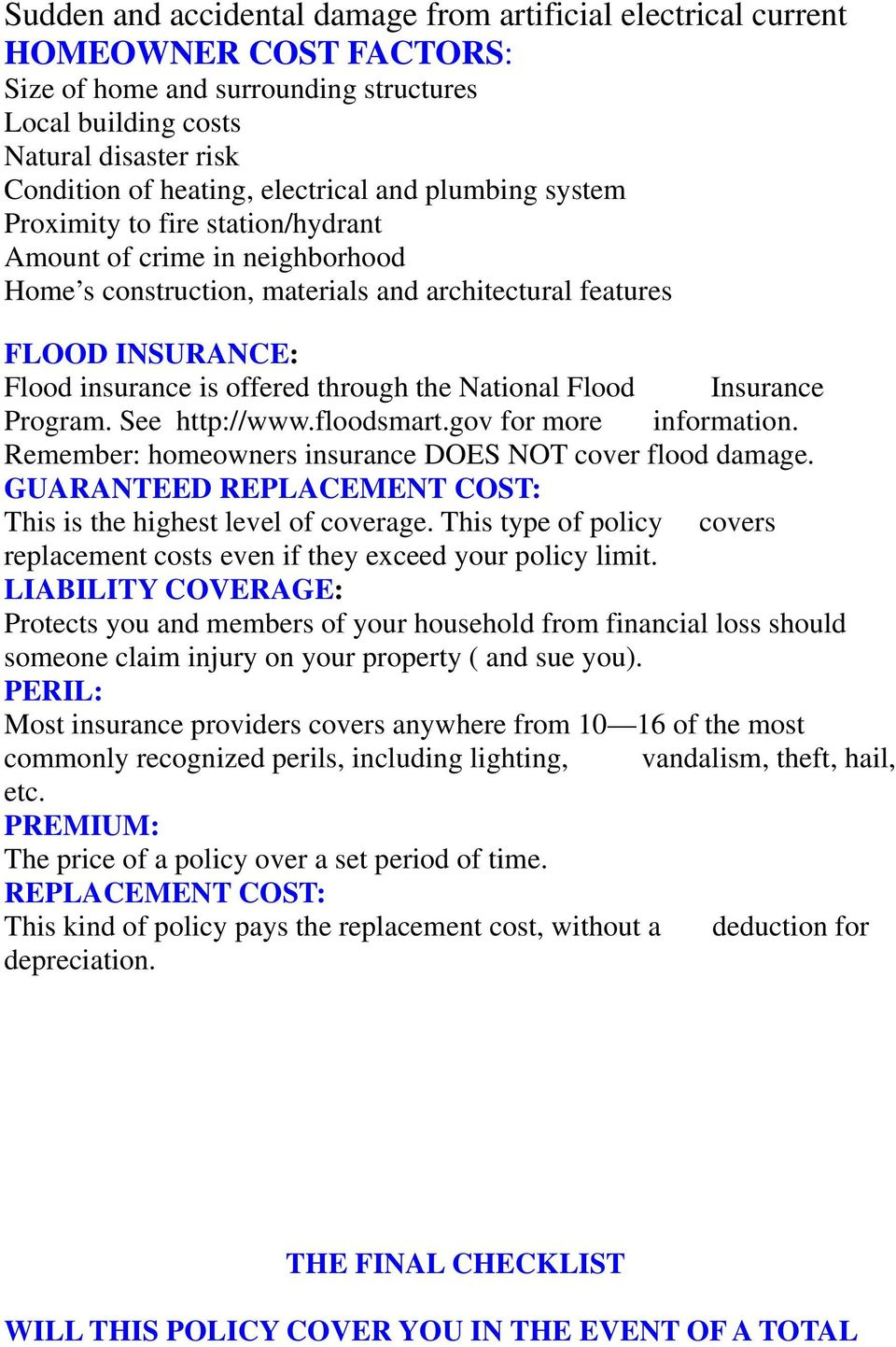 through the National Flood Insurance Program. See http://www.floodsmart.gov for more information. Remember: homeowners insurance DOES NOT cover flood damage.