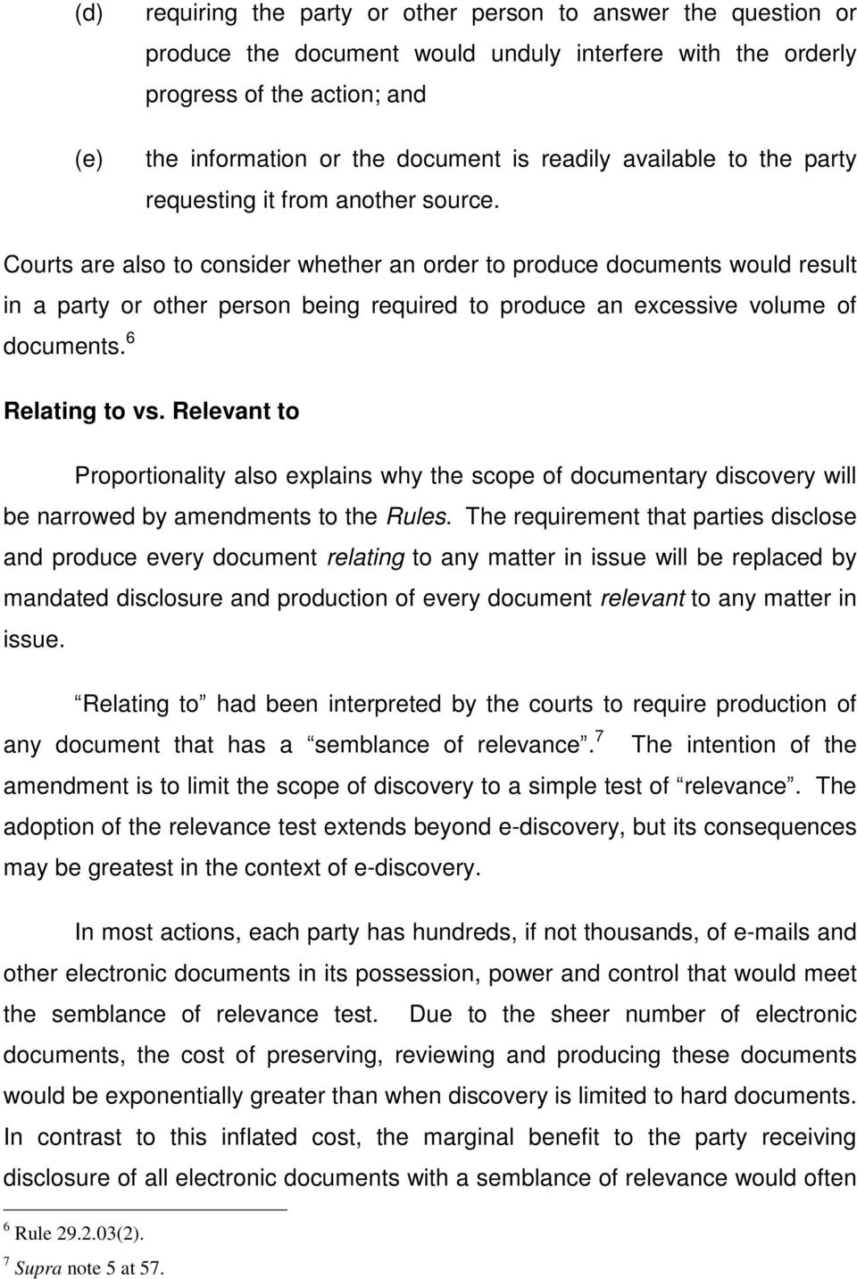 Courts are also to consider whether an order to produce documents would result in a party or other person being required to produce an excessive volume of documents. 6 Relating to vs.