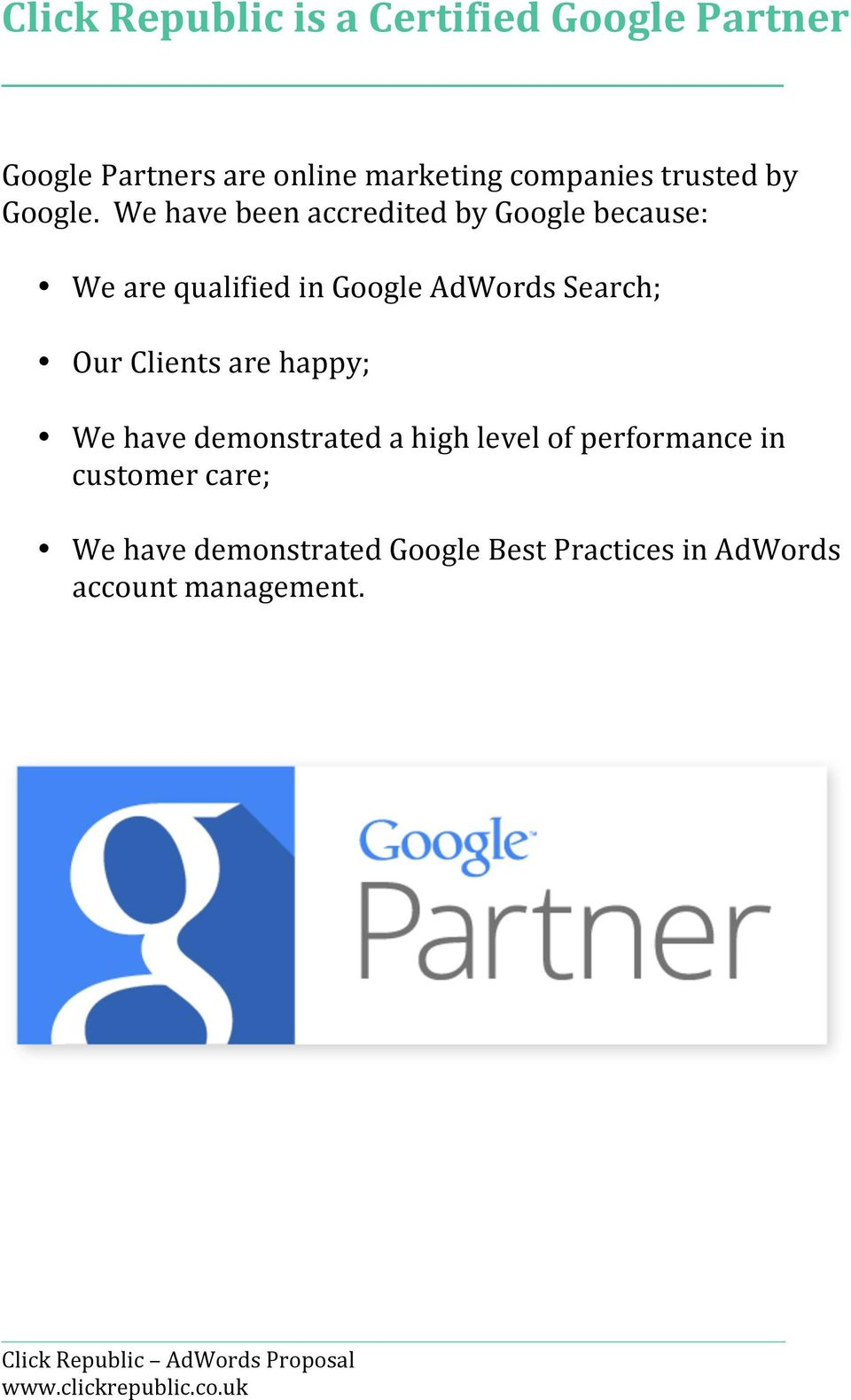 We have been accredited by Google because: We are qualified in Google AdWords Search; Our