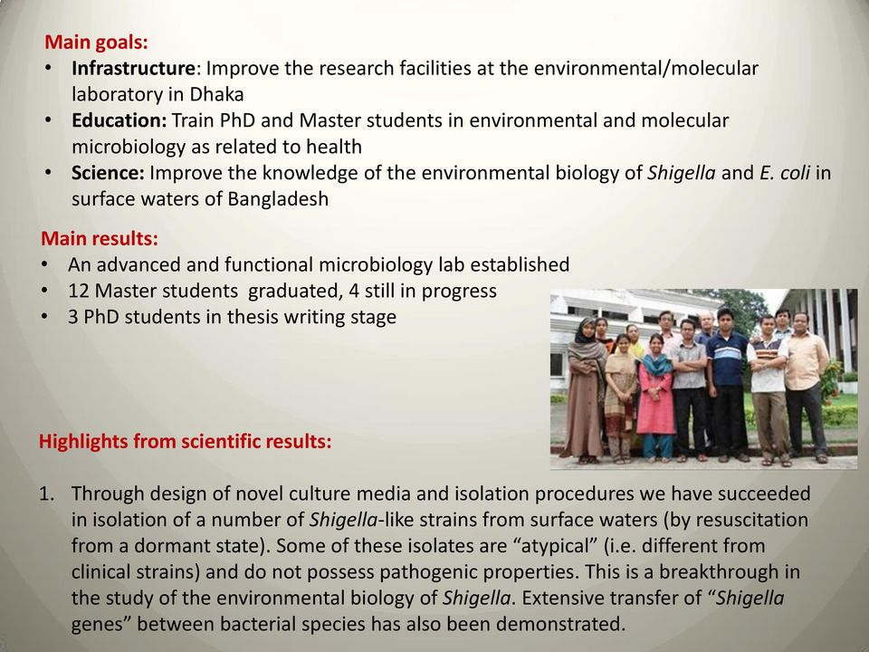 coli in surface waters of Bangladesh Main results: An advanced and functional microbiology lab established 12 Master students graduated, 4 still in progress 3 PhD students in thesis writing stage