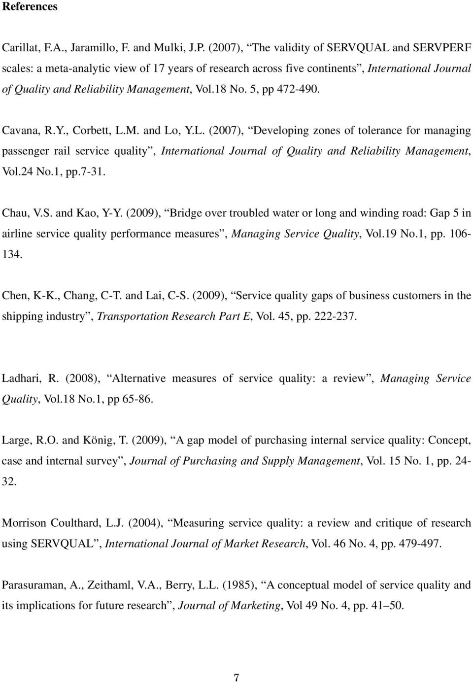 5, pp 472-490. Cavana, R.Y., Corbett, L.M. and Lo, Y.L. (2007), Developing zones of tolerance for managing passenger rail service quality, International Journal of Quality and Reliability Management, Vol.