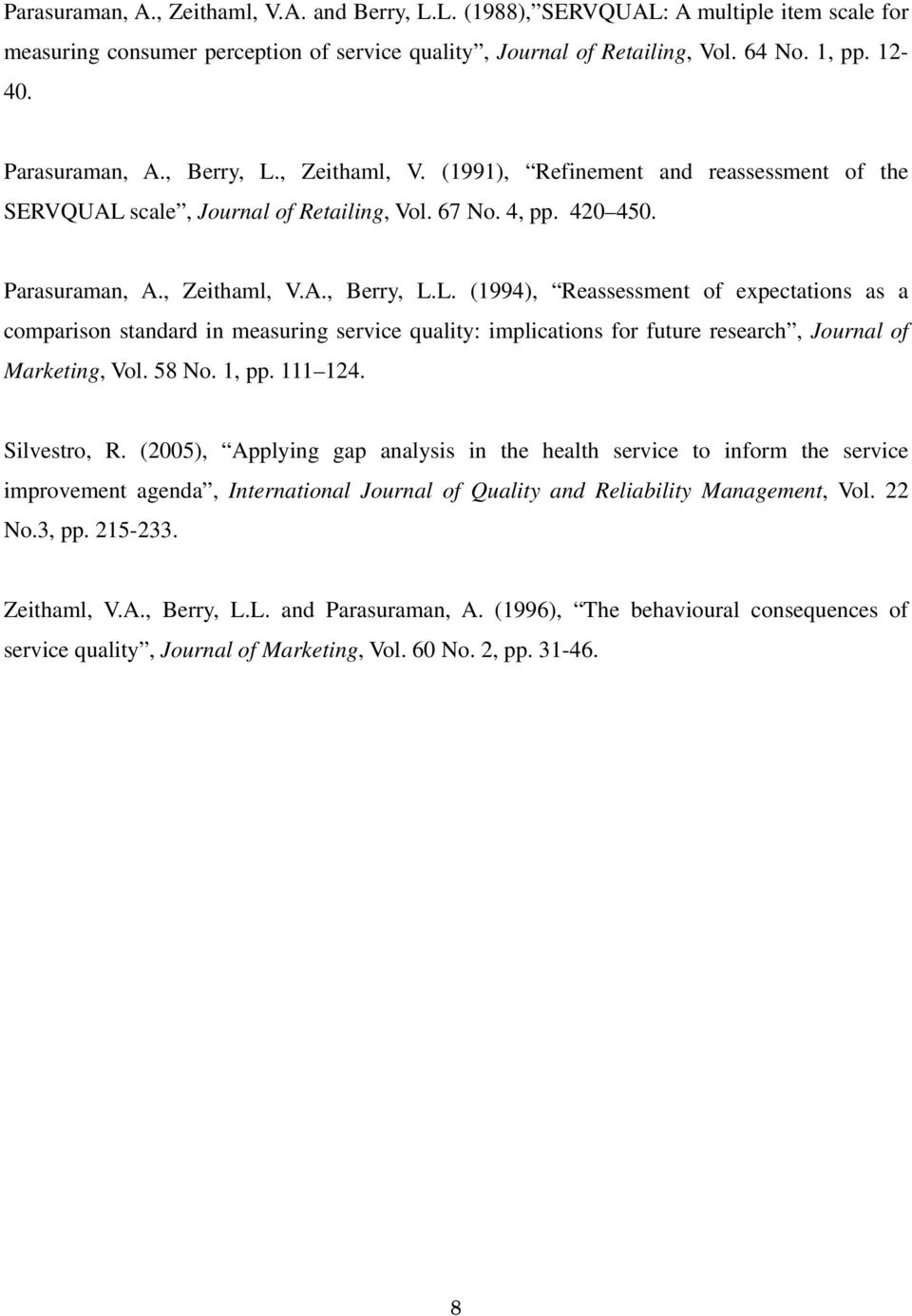 58 No. 1, pp. 111 124. Silvestro, R. (2005), Applying gap analysis in the health service to inform the service improvement agenda, International Journal of Quality and Reliability Management, Vol.