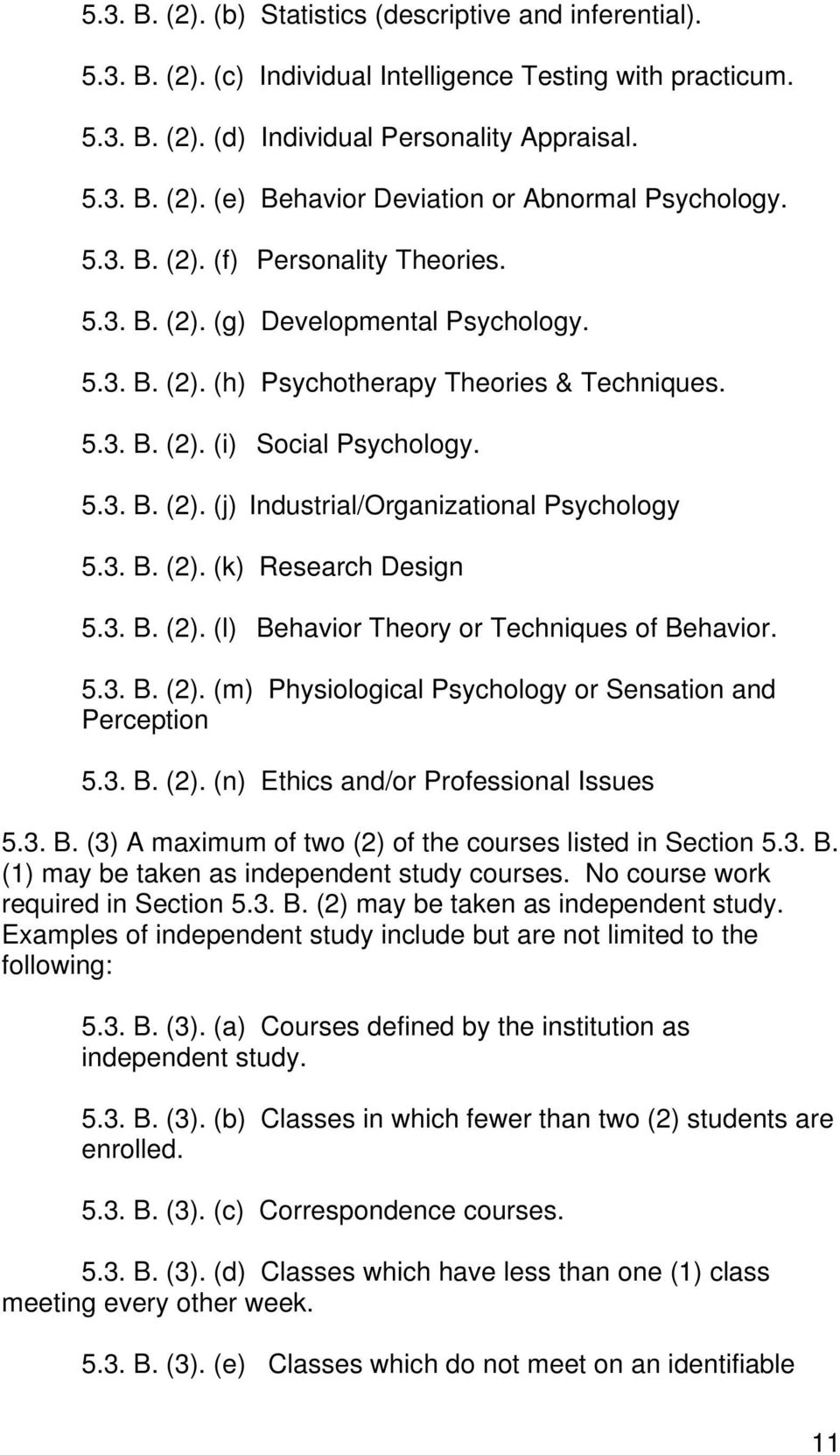3. B. (2). (k) Research Design 5.3. B. (2). (l) Behavior Theory or Techniques of Behavior. 5.3. B. (2). (m) Physiological Psychology or Sensation and Perception 5.3. B. (2). (n) Ethics and/or Professional Issues 5.