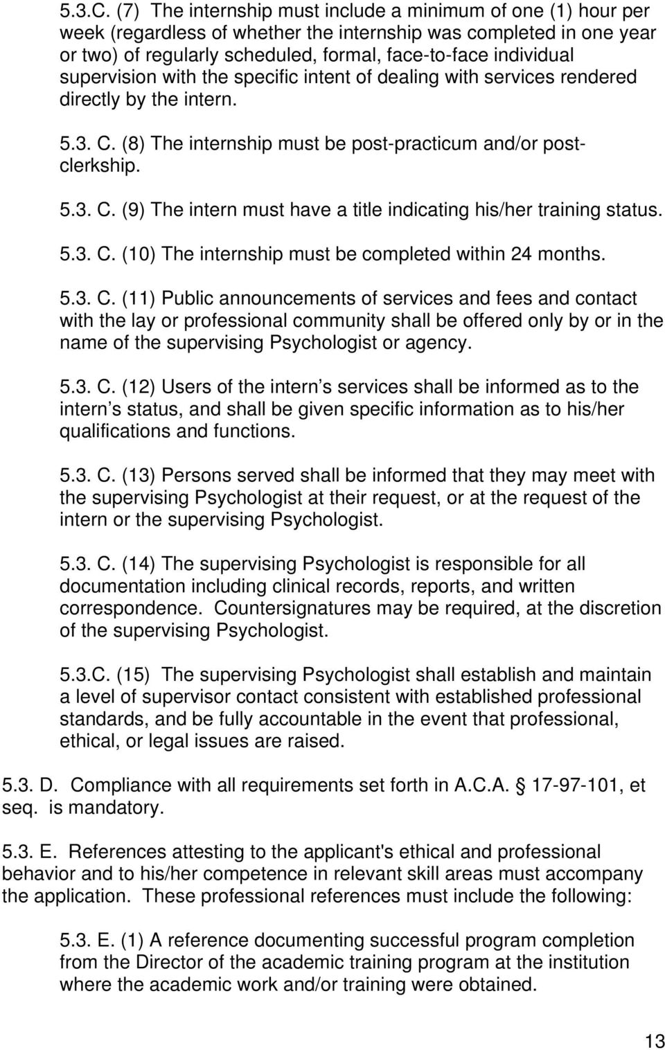 supervision with the specific intent of dealing with services rendered directly by the intern. 5.3. C. (8) The internship must be post-practicum and/or postclerkship. 5.3. C. (9) The intern must have a title indicating his/her training status.